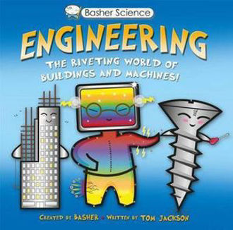 Picture of Basher Science: Engineering The Riveting World of Buildings and Machines