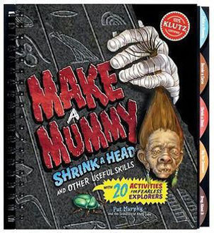 Picture of Make a Mummy : Shrink a Head and Other Useful Skills