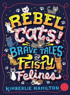 Picture of Rebel Cats! Brave Tales of Feisty Felines