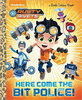 Picture of Rusty Rivets Here come the Bit Police! A Little Golden Book