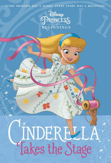 Picture of Disney Princess Cinderella Takes the Stage ( Beginnings)