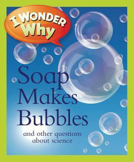 Picture of I wonder Why Soap makes Bubbles and other questions about science
