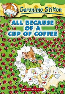 Picture of All Because of a Cup of Coffee (Geronimo Stilton, No. 10)