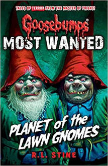 Picture of Most Wanted: Planet of the Lawn Gnomes (Goosebumps) Paperback