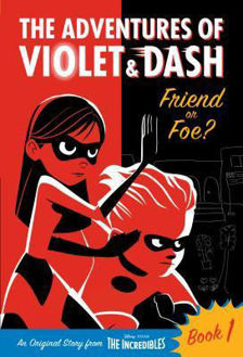 Picture of The Adventures of Violet & Dash: Friend or Foe? (Disney/Pixar the Incredibles 2)