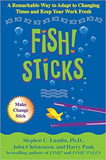 Picture of Fish! Sticks: A Remarkable Way to Adapt to Changing Times and Keep Your Work Fresh